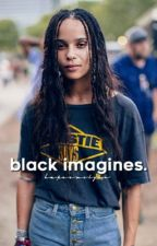 BLACK IMAGINES ▹IMAGINES  by hakeemslyon