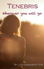 Tenebris: wherever you will go by littledreamer1706