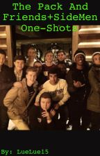 The Pack and Friends + SideMen One-Shots (Requests Open) by LueLue15