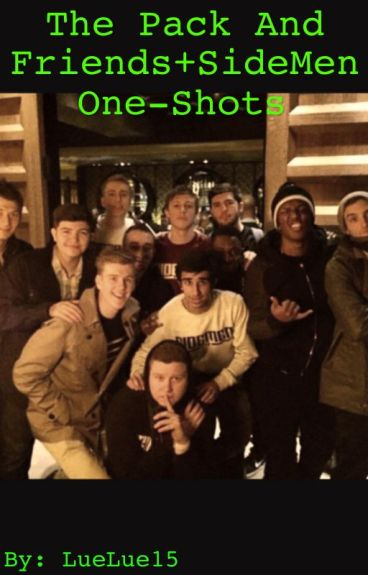 The Pack and Friends + SideMen One-Shots (Requests Open)