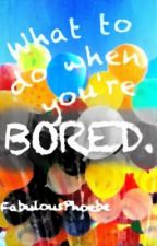 What to do When You're Bored by FabulousPhoebe