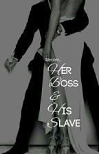 Her Boss & His Slave [ON HOLD] by lezziee_