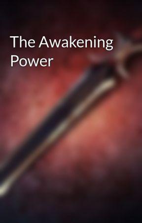 The Awakening Power by startrek007