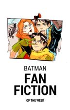 Batman Fanfiction of the Week [ON HOLD] by batgirl613