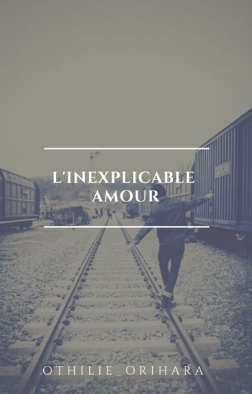 L'inexplicable amour.. ~