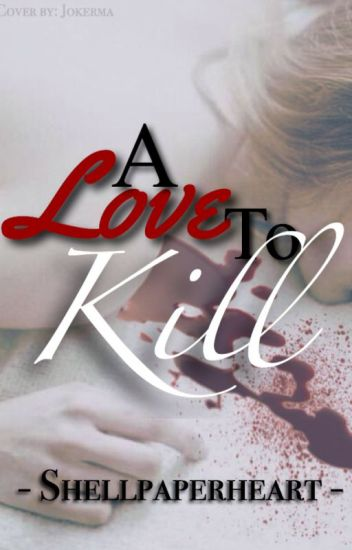A Love to Kill- rough draft-FINAL VERSION ON AMAZON