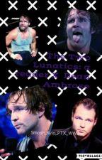 The Two Lunatics: A reader x Dean Ambrose by CassiansQueen