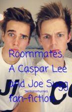 Roommates. A Caspar Lee and Joe Sugg fan fiction.  by itsmevickyxo
