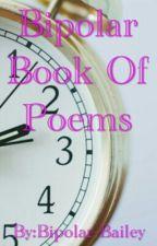Bipolar Book Of Poems by Bipolar-Bailey