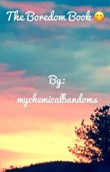 The Boredom Book by mychemicalbandoms
