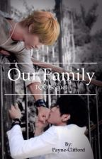 Our Family. [Taoris] (Sequel to TQO)  by Payne-Clifford