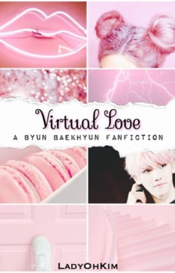 Virtual Love ✤ Byun Baekhyun