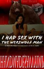 I Had Sex With The Werewolf Man by HandmadeSavvyImp