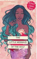 The Little Mermaid of the Gulf (#OnceUponNow) by SarahPerlmutter