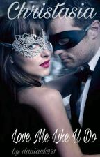Christasia - Love Me Like U Do by Daniauk991