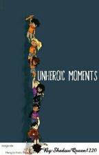Unheroic Moments by ShadowQueen1220