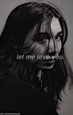Let Me Love You. {Riarkle} by riarkledarlin