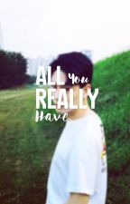 ALL YOU REALLY HAVE. by vvelen