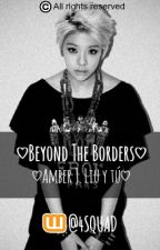 ♡Beyond The Borders♡Amber J. Liu y tú♡ © by 4SQUAD
