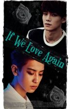 "If We Love Again  ""ChenYeol"" (One-Shot) by DarkSoulMaster"