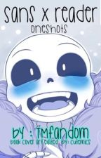 Sans x Reader one shots by TMFandom