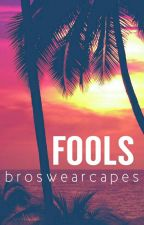 FOOLS by broswearcapes