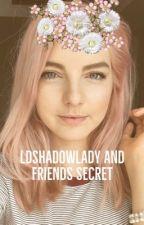LDshadowlady and Friends Secret by 1-800-Royal