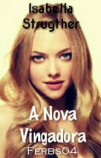 Isabella Strugther || A Nova Vingadora  by Ferbs04