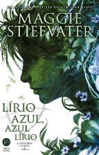 Lírio Azul, Azul Lírio - A Saga dos Corvos Vol 03 - Maggie Stiefvater   by vickcaabral