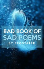 bad book of sad poems   ✓ by FrOsTaTeR