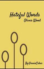 Hateful Words《Oliver Wood》 by VinnieCakes