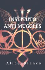 INSTITUTO ANTI MUGGLES #IAM by Alice_Slytherin