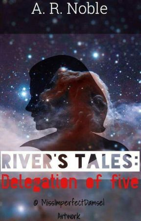 River's Tales: Delegation Of Five  by theconsultingwriter2