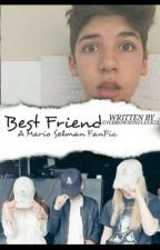 Best Friend || A Mario Selman Fanfic by eyebrowsonfleek21