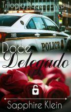 Doce Delegado - Livro 1 - Trilogia Doce by SapphireKlein