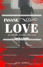 Insane Love (Taurtis x Reader) by min_abbey