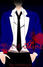 You're Mine by Dichiany