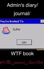 Admin's diary/journal/WTF book by ll-CopyCat-ll