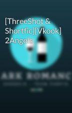 [ThreeShot & Shortfic][Vkook] 2Angels by 2Angels_Fanfic