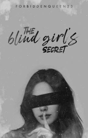 The Blind Girl's Secret by ForbiddenQueen13