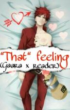 """That"" feeling (Gaara x reader) by Tiateeny16"