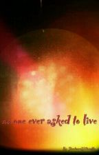No One Ever Asked To Live (#SaveALife, #TheSafeZone) by ShadowsWithinMe