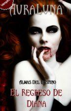 © Almas Del Destino: El Regreso De Diana (Libro #2) (+16) [EN ESPERA] by AuraLuna