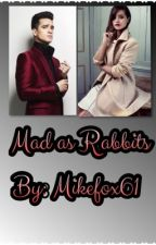 Mad as Rabbits {A Brendon Urie Fanfiction}  by Mikefox61