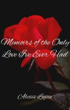 Memoirs of the Only Love I've Ever Had by TheBigLoserQueen