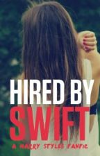 Hired By Swift (A Harry Styles Fanfic) by xstardux