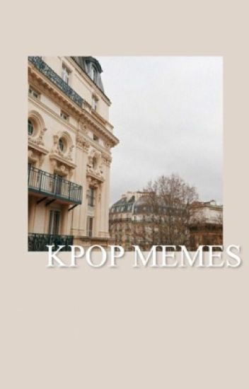 Kpop Memes And Other Junk ✔