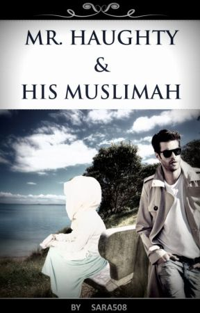 Mr.Haughty And His Muslimah by sara508