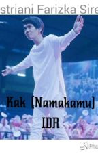 Kak (Namakamu)-idr by destrianisiregar0312