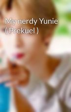 My nerdy Yunie ( Prekuel ) by ShimJaeCho
